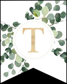 Letter T decorative banner flag with gold letter and eucalyptus greenery to print for free and make your own custom banner sign. Banner Letters, Gold Letters, Create Your Own Calendar, Its My Birthday Month, Easter Banner, Floral Banners, Class Decoration, Print Calendar, Paper Trail