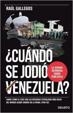 ¿Cuándo se jodió Venezuela? : sobre cómo el país con las reservas petroleras más ricas del mundo acabó sumido en la ruina, otra vez / Raúl Gallegos ; traducido por Raúl Gallegos