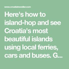 Here's how to island-hop and see Croatia's most beautiful islands using local ferries, cars and buses. Get the details on visiting islands between Split and Dubrovnik and islands in northern Croatia. Croatia Island Hopping, Dubrovnik, Beautiful Islands, Buses, Cars, Autos, Busses, Car, Automobile