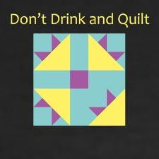 Don't drink and quilt! Ha ha ha!