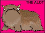 Love it! Allie Brosh's Alot.  Hyperbole and a Half: The Alot is Better Than You at Everything