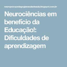 Neurociências em benefício da Educação!: Dificuldades de aprendizagem