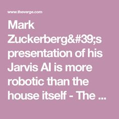 Mark Zuckerberg& presentation of his Jarvis AI is more robotic than the house itself - The Verge Proof Of Concept, The Verge, Tech News, Robot, Presentation, Social Media, House, Home, Social Networks