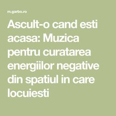 Ascult-o cand esti acasa: Muzica pentru curatarea energiilor negative din spatiul in care locuiesti Relaxing Music, My Prayer, How To Get Rid, Feng Shui, Did You Know, Prayers, Healing, Math Equations, Entertaining