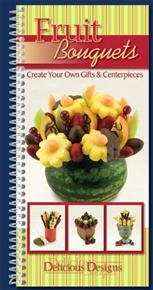 Delicious Designs Fruit Bouquets Recipe Book