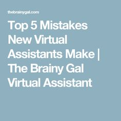 Top 5 Mistakes New Virtual Assistants Make | The Brainy Gal Virtual Assistant
