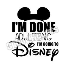 I'm Done Adulting I'm going to Disney svg studio dxf