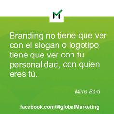 """Frases de Marketing: """"Branding no tiene que ver con el slogan o logotipo, tiene que ver con tu personalidad, con quien tú eres""""."""