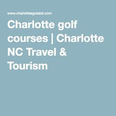 Charlotte golf courses | Charlotte NC Travel & Tourism
