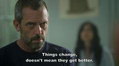 House Md Quotes things change house md quote collection of House Md Quotes. Here is House Md Quotes for you. House Md Quotes quotes of house md quotesaga. Tv Show Quotes, Movie Quotes, Lyric Quotes, Quotes Quotes, Funny Quotes, Quotes We Heart It, Dr House Quotes, Favorite Quotes, Best Quotes