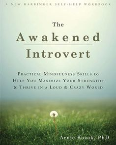The Awakened Introvert: Practical Mindfulness Skills to Help You Maximize Your Strengths and Thrive in a Loud and Crazy World (A New Harbinger Self-Help Workbook) I Love Books, Good Books, Books To Read, Book Nerd, Book Club Books, Reading Lists, Book Lists, Happy Reading, Self Development Books