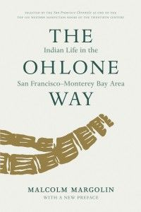 The Ohlone Way | The culture of the Indian people who inhabited the Bay Area prior to the arrival of Europeans