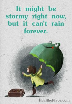 Positive Quote: It might be stormy right now, but it can´t rain forever. www.HealthyPlace.com
