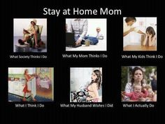 Stay Home Moms....so true