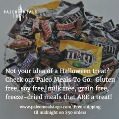 Not your idea of a Halloween treat?  Check out Paleo Meals To Go.  Gluten free, soy free, milk free, freeze-dried meals that ARE a treat!