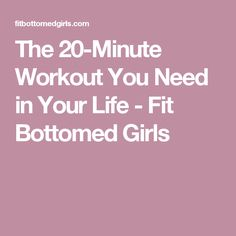 The 20-Minute Workout You Need in Your Life - Fit Bottomed Girls
