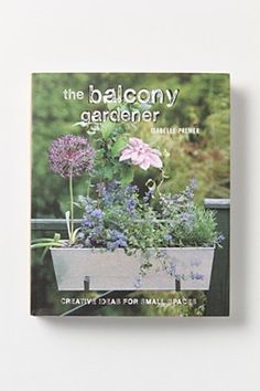 The Balcony Gardener: Creative Ideas For Small Spaces | Anthropologie.eu