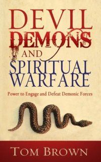 Devil, Demons and Spiritual Warfare 233 pages Trade Paper Back ISBN-13: 978-1-60374-072-2