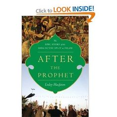 After the Prophet: The Epic Story of the Shia-Sunni Split in Islam - Lesley Hazelton