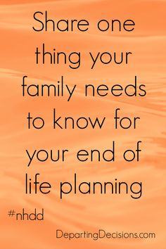 National Healthcare Decision Day - Share one thing your family needs to know for your end of life planning. #nhdd