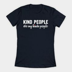 Kind People Are My Kinda People - Kindness - T-Shirt | TeePublic.   Kind People Are My Kinda People is the perfect design for those who kindness.  Share peace and anti bullying with this lovely artwork. Treat people with kindness. . #kindness #belove #antibullying #bekind #kindnessmatters #beyou #kindpeople #kindpeoplearemykindapeople #giftideas #fashion #homedecor #artsandcrafts #stickers #redbubblestickers #redbubble #art #ad @giftsbyminuet Red Bubble Stickers, Kindness Matters, Treat People With Kindness, Shop Around, Anti Bullying, Kinds Of People, Online Shopping Stores, Mens Tops, T Shirt