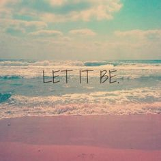 Let It Be Pictures, Photos, and Images for Facebook, Tumblr, Pinterest, and Twitter