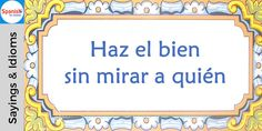 #Spanish sayings and idioms: Do what is right, come what may