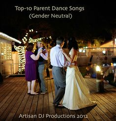 "TOP-10 PARENT DANCE SONGS! More and more couples today are eschewing many time-honored wedding traditions including the Father-Daughter dance and Mother-Son dance. Something that I am seeing a lot more of is the simultaneous ""Parent's Dance"" where the Bride and Groom dance with their respective Father and Mother at the same time. As you can imagine, this takes a little creativity when planning the proper music (gender-neutral). Listen to my Spotify playlist of the ""Top-10 Parent Dance Songs...."