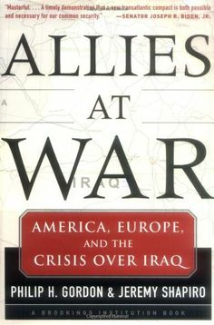 """""""Allies at war America, Europe and the crisis over Iraq"""" by Philip H. Gordon and Jeremy Shapiro.  Available via Dawsonera."""