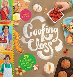 Cooking Class: 57 Fun Recipes Kids Will Love to Make (and Eat!): Deanna F. Cook: 9781612124001: Amazon.com: Books