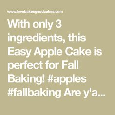 With only 3 ingredients, this Easy Apple Cake is perfect for Fall Baking! #apples #fallbaking Are y'all ready for some Fall baking?!...