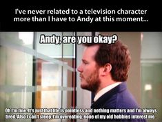 Relateable Andy.