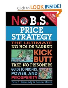 No B.S. Price Strategy: The Ultimate No Holds Barred, Kick Butt, Take No Prisoners Guide to Profits, Power, and Prosperity: Amazon.co.uk: Dan S. Kennedy, Jason Marrs: Books
