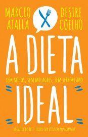A Dieta Ideal Marcio Atalla Desire Coelho Com Imagens