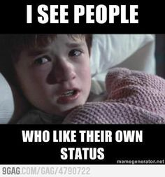 I see people who like their own status #Facebook