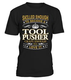 Tool Pusher - Skilled Enough To Become #ToolPusher