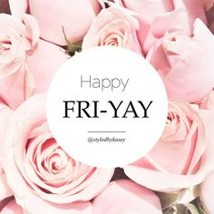 happy FRI-YAY! + it's almost the weekend! ☀️