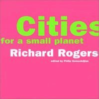 Cities for a small planet  Richard Rogers ; edited by Philip Gumuchdjian.