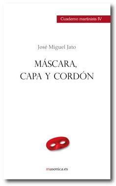 CUADERNO MARTINISTA IV. Máscara, capa y cordón.  JOSÉ MIGUEL JATO AGÜERA.  Cuaderno práctico de martinismo.