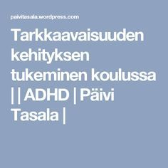 Tarkkaavaisuuden kehityksen tukeminen koulussa | | ADHD |   Päivi Tasala | Special Needs, Adhd, Mindfulness, Teacher, Education, Professor, Educational Illustrations, Learning, Onderwijs