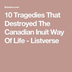 10 Tragedies That Destroyed The Canadian Inuit Way Of Life - Listverse Way Of Life, Arctic, Frozen, Politics, Articles, Canada, Shit Happens