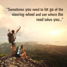 Sometimes you need to let go of the steering wheel and see where the road takes you.