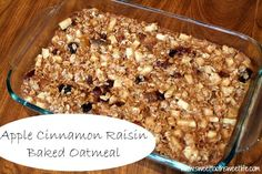 Apple Cinnamon Raisin Baked Oatmeal  Used honey instead of brown sugar.  If you like oatmeal you will devour this!