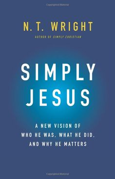Amazon.com: Simply Jesus: A New Vision of Who He Was, What He Did, and Why He Matters (9780062084392): N. T. Wright: Books