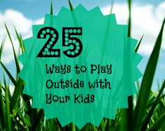 25 Ways to Play Outside with your kids #kids #play #outdoors #outside