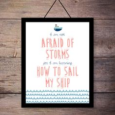 I am not afraid of storms for I am learning how to sail my ship - 8x10 nautical Art Print - Nursery Print - DIY Digital File Download by LarissaKayDesigns on Etsy https://www.etsy.com/listing/195349759/i-am-not-afraid-of-storms-for-i-am