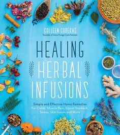 Healing Herbal Infusions: Simple and Effective Home Remedies for Colds, Muscle Pain, Upset Stomach, Stress, Skin Issues and More by Colleen Codekas – Page Street Publishing - stomachupset Cold Home Remedies, Natural Health Remedies, Herbal Remedies, Healing Herbs, Medicinal Plants, Natural Healing, Holistic Healing, Stress, Muscle Pain