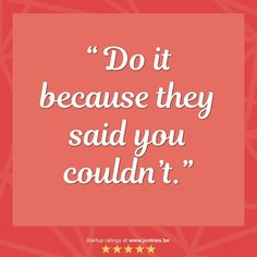 Do it because they said you couldn't. #jonkies #startups #starter #startup #startuplife #startupweekend #startupworld #startupweek #ondernemen #ondernemers #ondernemerschap #startendeondernemer #startendeondernemers #startendeondernemersgezocht #quotes #quoteoftheday #quote #quotesoftheday #quotegram #instaquote #startupquotes #startupquote #startupquoteoftheday