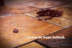 Leave no bean behind.