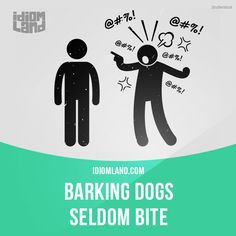 Barking Dogs Seldom Bite Meaning In English